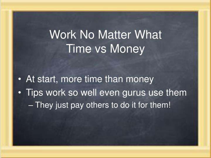 Work no matter what time vs money
