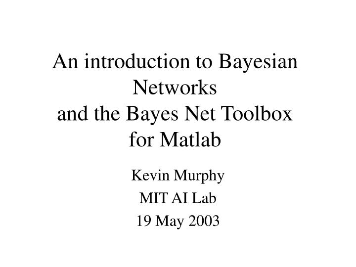 an introduction to bayesian networks and the bayes net toolbox for matlab n.