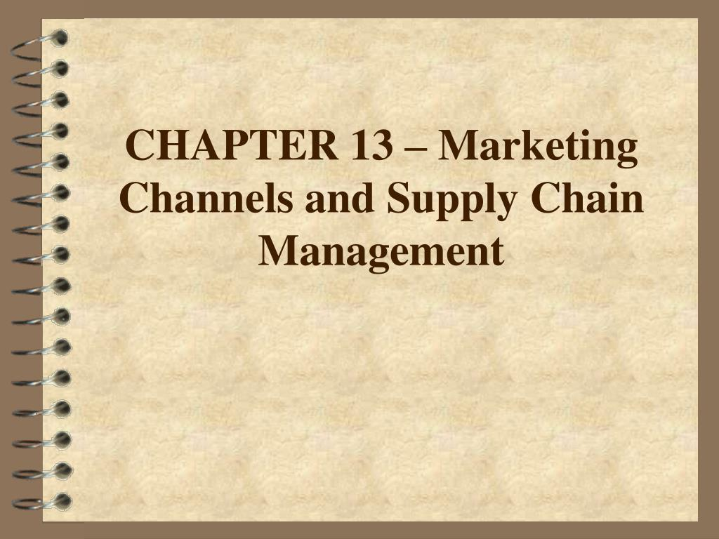 CHAPTER 13 – Marketing Channels and Supply Chain Management