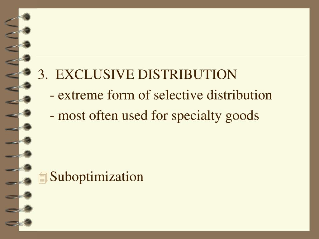 3.  EXCLUSIVE DISTRIBUTION