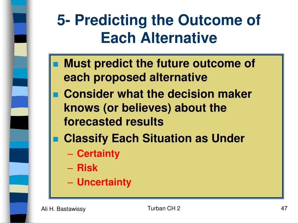 5- Predicting the Outcome of Each Alternative