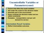 uncontrollable variables or parameters const