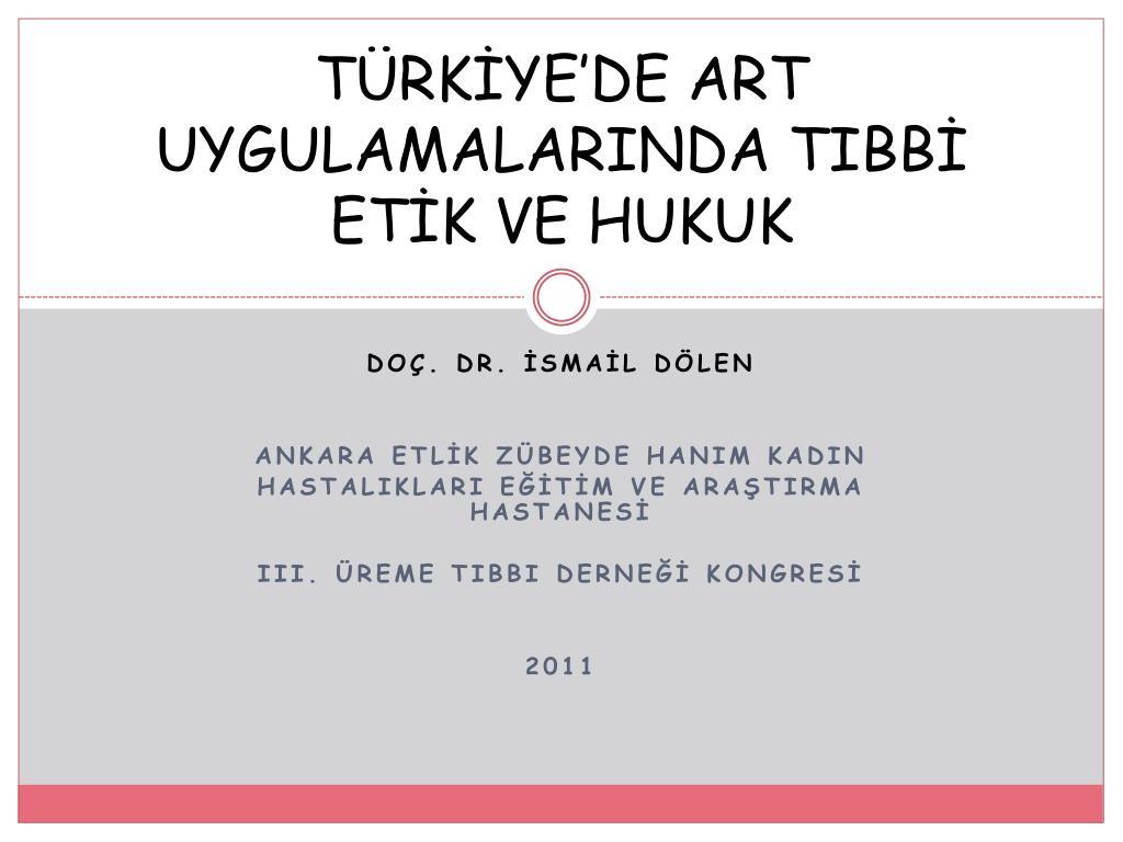 TÜRKİYE'DE ART UYGULAMALARINDA TIBBİ ETİK VE HUKUK