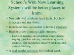 school s with new learning systems will be better places to learn