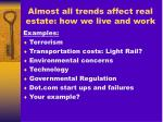 almost all trends affect real estate how we live and work