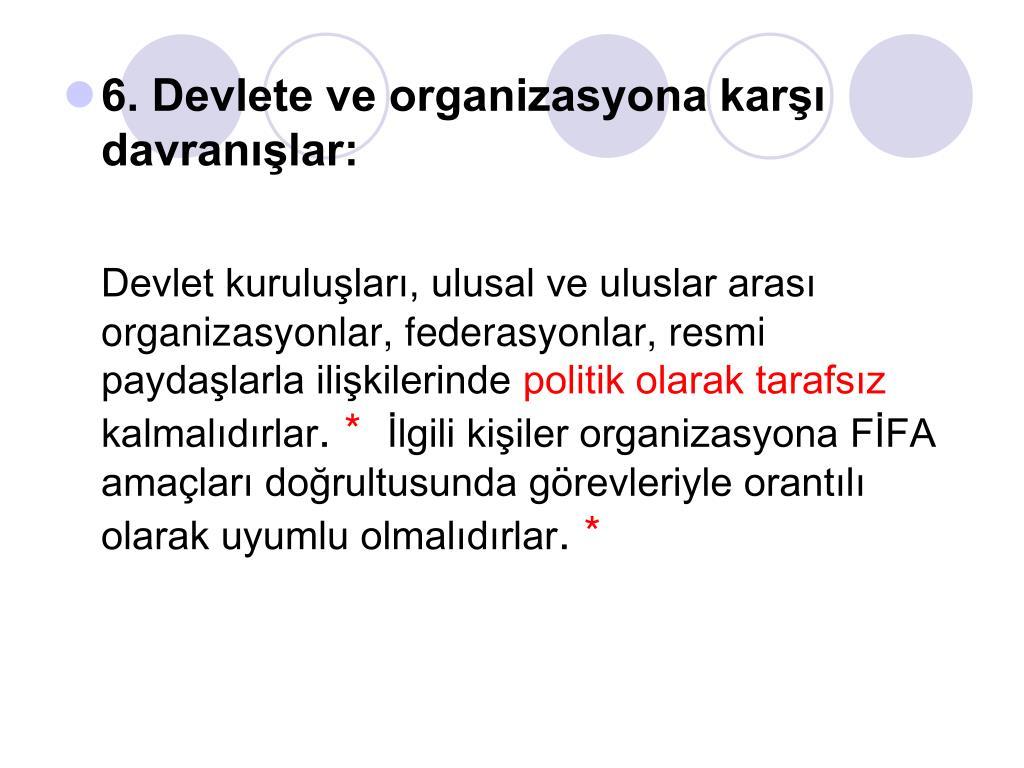 6. Devlete ve organizasyona karşı davranışlar: