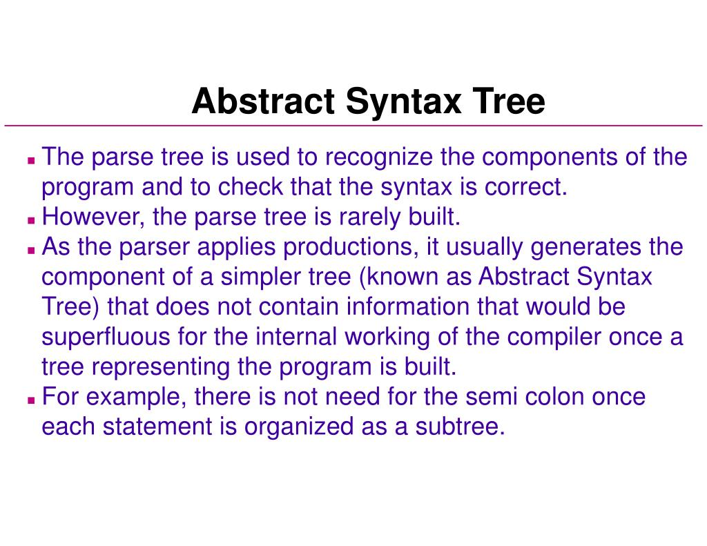 The parse tree is used to recognize the components of the program and to check that the syntax is correct.