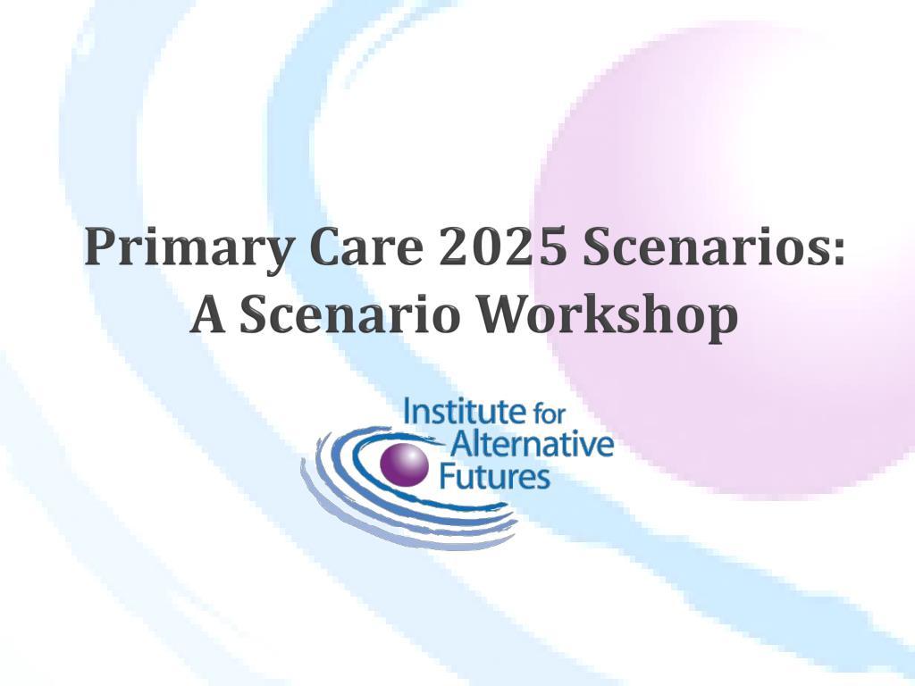 primary care 2025 scenarios a scenario workshop l.