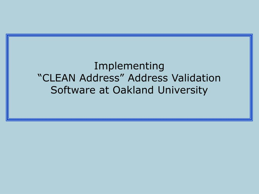 implementing clean address address validation software at oakland university l.