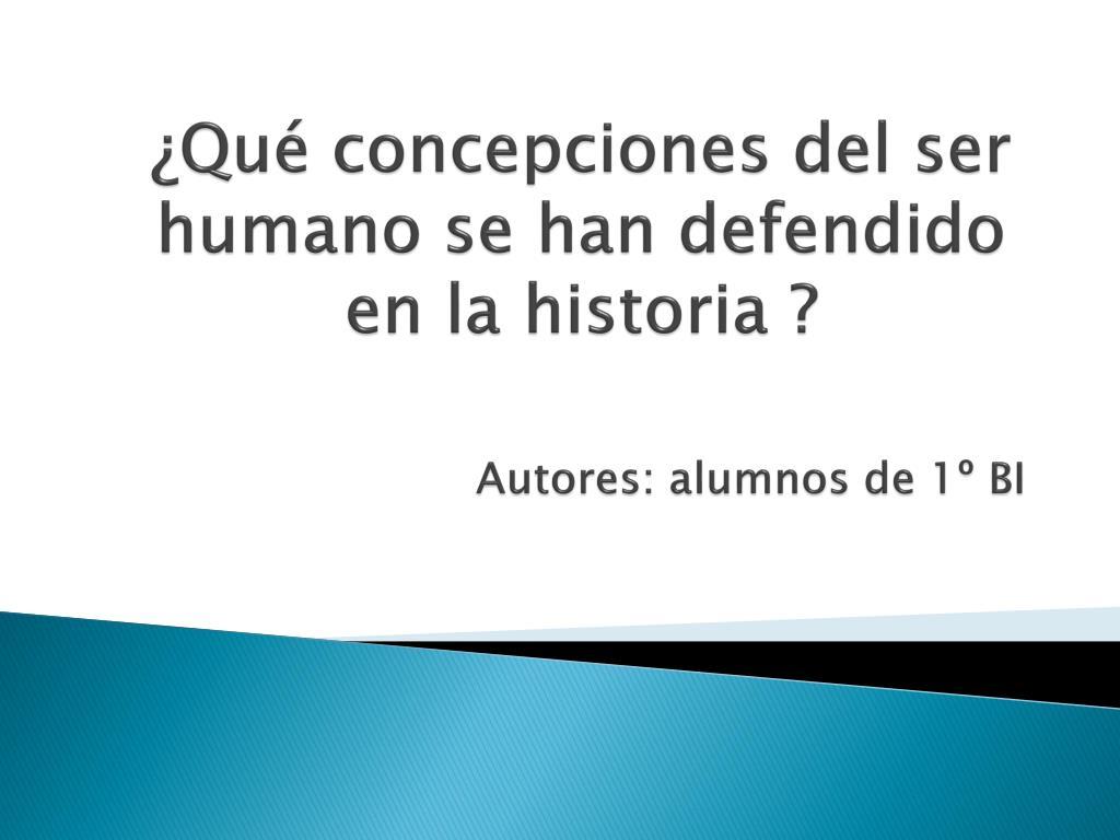 qu concepciones del ser humano se han defendido en la historia autores alumnos de 1 bi l.