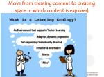 move from creating content to creating space in which content is explored