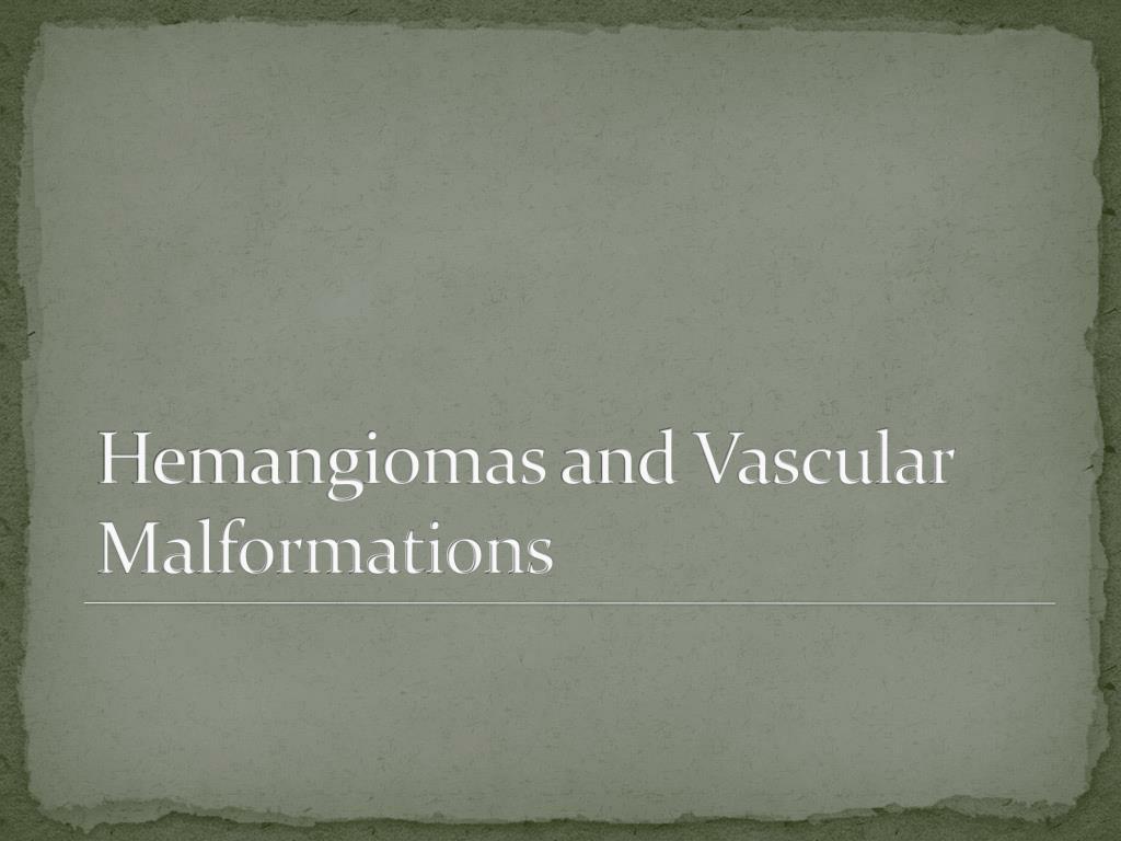 hemangiomas and vascular malformations l.