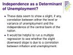 independence as a determinant of unemployment