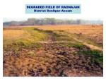 degraded field of raonajan district sonitpur assam