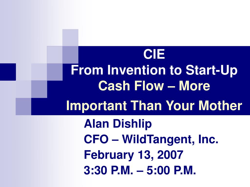 cie from invention to start up cash flow more important than your mother l.