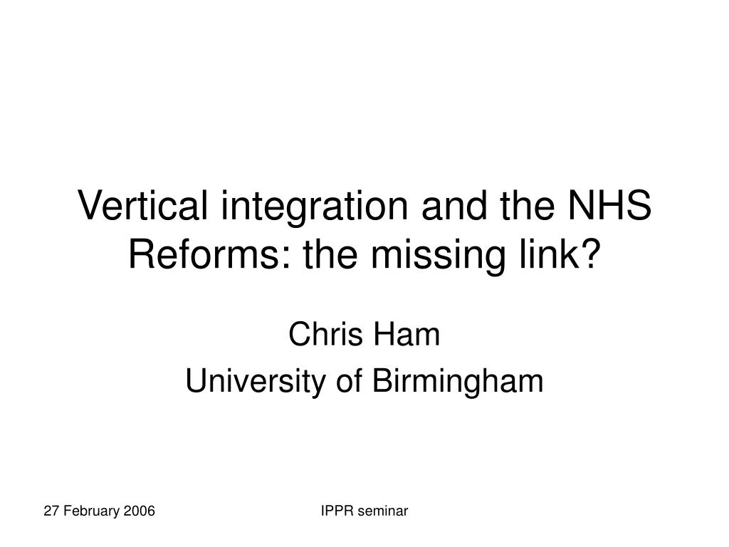 vertical integration and the nhs reforms the missing link l.