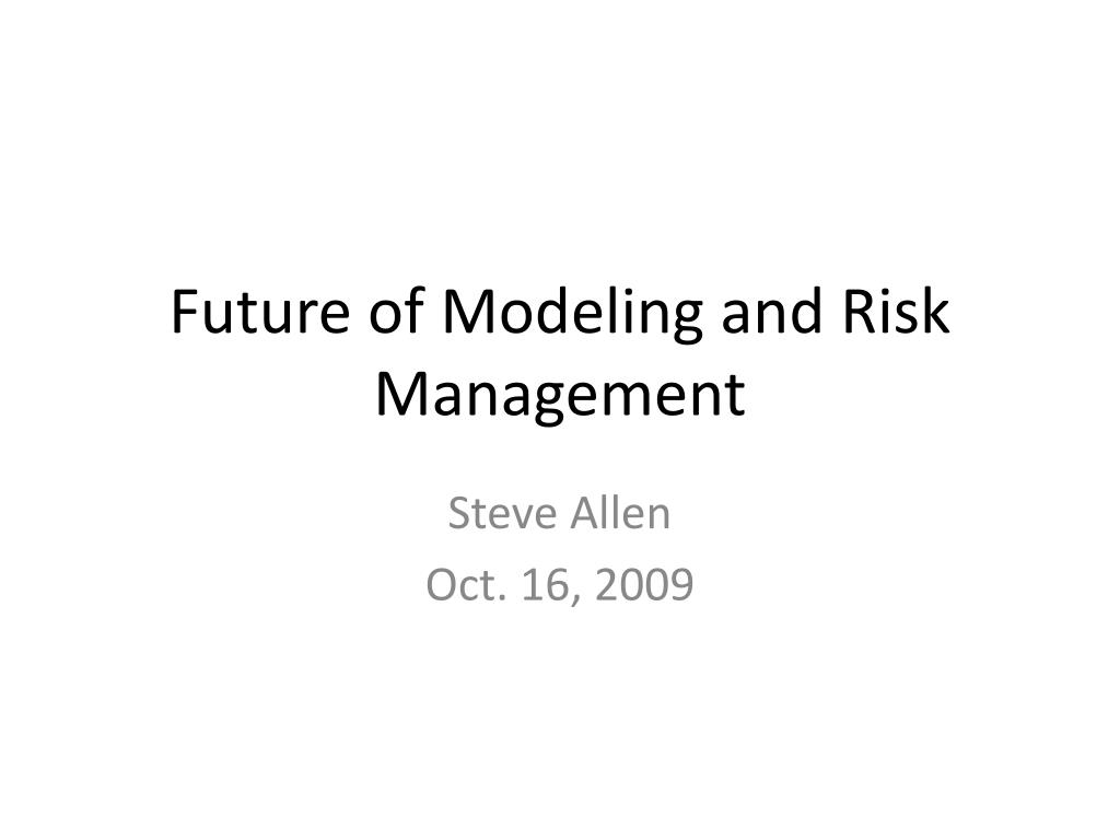 future of modeling and risk management l.