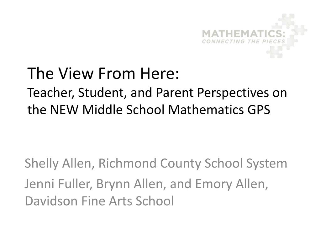 the view from here teacher student and parent perspectives on the new middle school mathematics gps l.