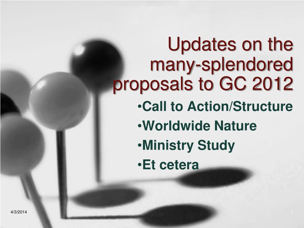 updates on the many splendored proposals to gc 2012 l.