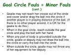 goal circle fouls minor fouls cont