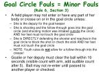goal circle fouls minor fouls rule 6 section 3