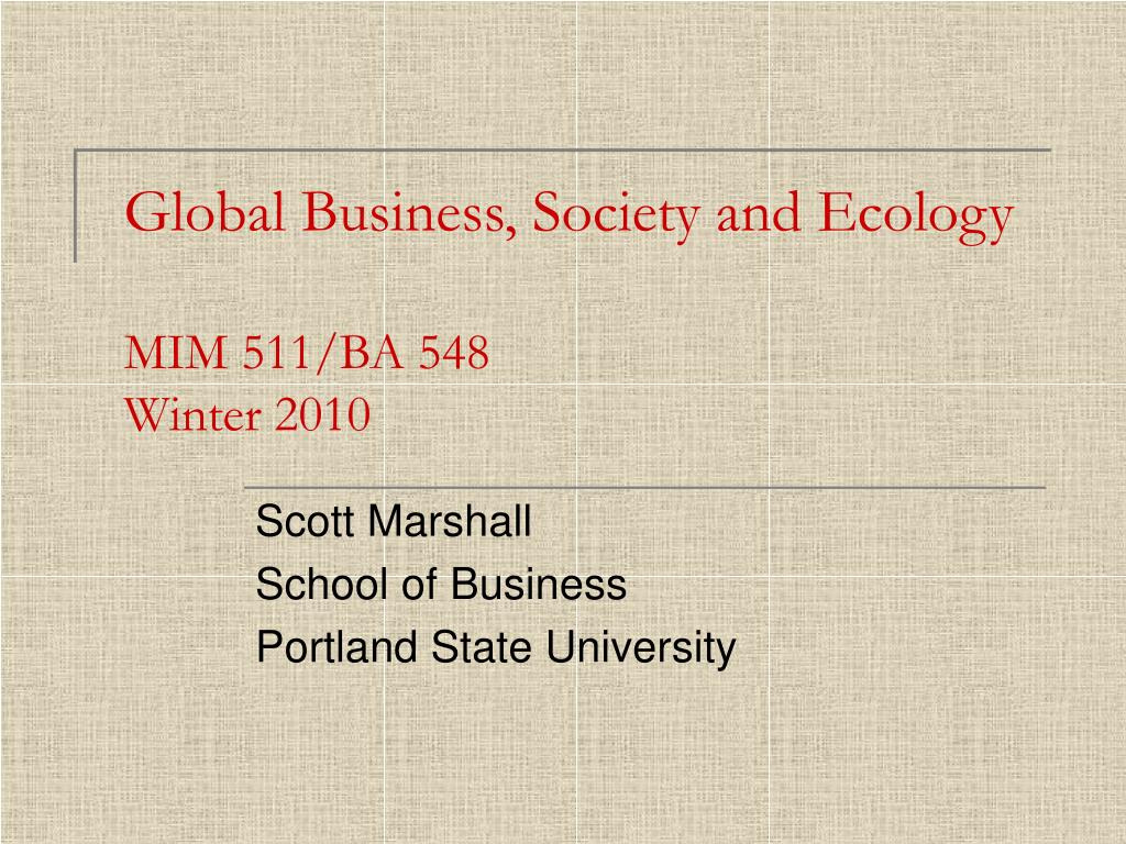 global business society and ecology mim 511 ba 548 winter 2010 l.