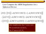 lets compute the arm singularities for a spherical device11
