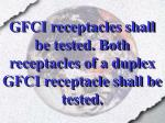gfci receptacles shall be tested both receptacles of a duplex gfci receptacle shall be tested