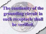 the continuity of the grounding circuit in each receptacle shall be verified