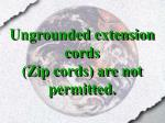 ungrounded extension cords zip cords are not permitted