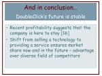 and in conclusion doubleclick s future is stable