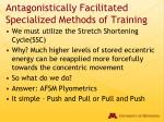 antagonistically facilitated specialized methods of training19