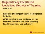 atagonistically facilitated specialized methods of training