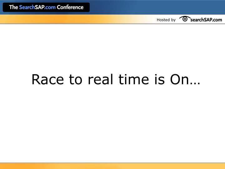 Race to real time is On…