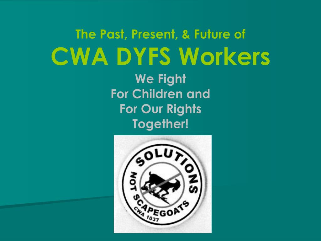 the past present future of cwa dyfs workers l.