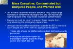 mass casualties contaminated but uninjured people and worried well