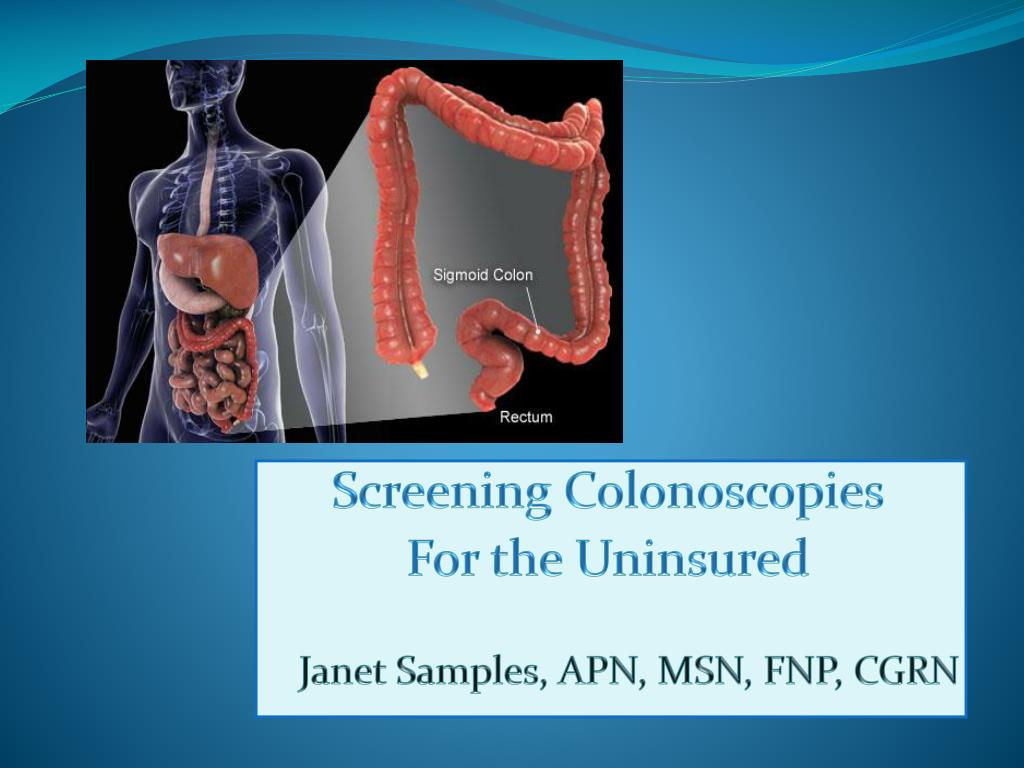 screening colonoscopies for the uninsured janet samples apn msn fnp cgrn l.