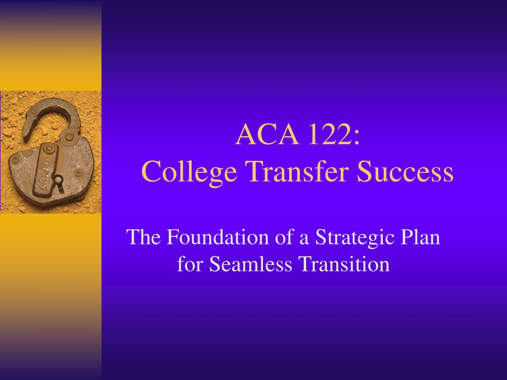 aca 122 college transfer success l.