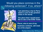 would you place commas in the following sentences if so where