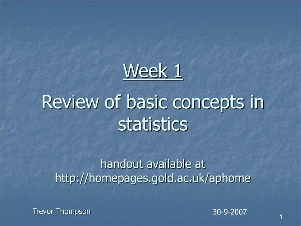 week 1 review of basic concepts in statistics handout available at http homepages gold ac uk aphome l.