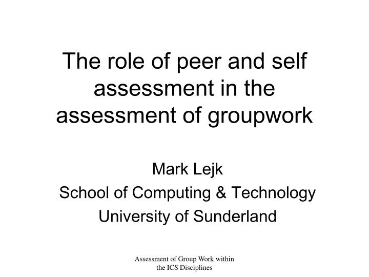 the role of peer and self assessment in the assessment of groupwork n.