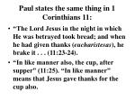 paul states the same thing in 1 corinthians 11