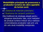 modalit ile principale de promovare a produselor turistice de c tre agen iile de turism sunt
