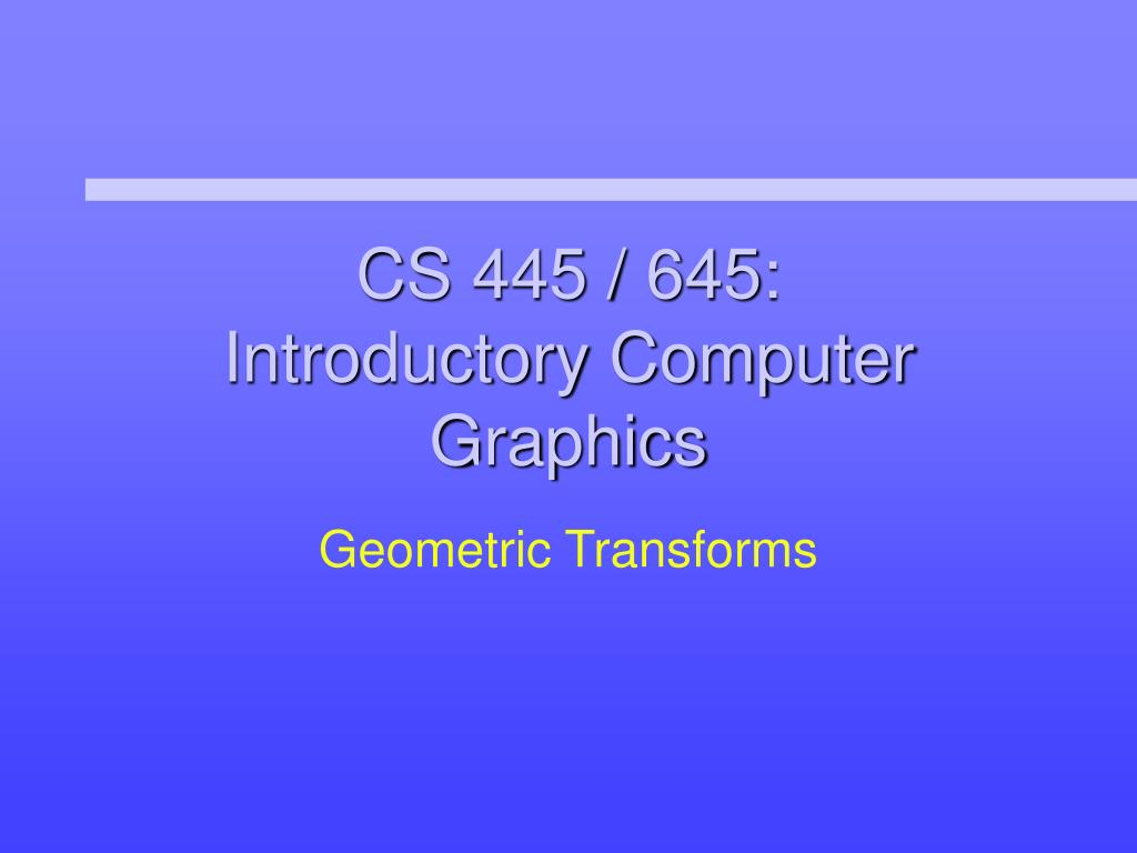 cs 445 645 introductory computer graphics l.