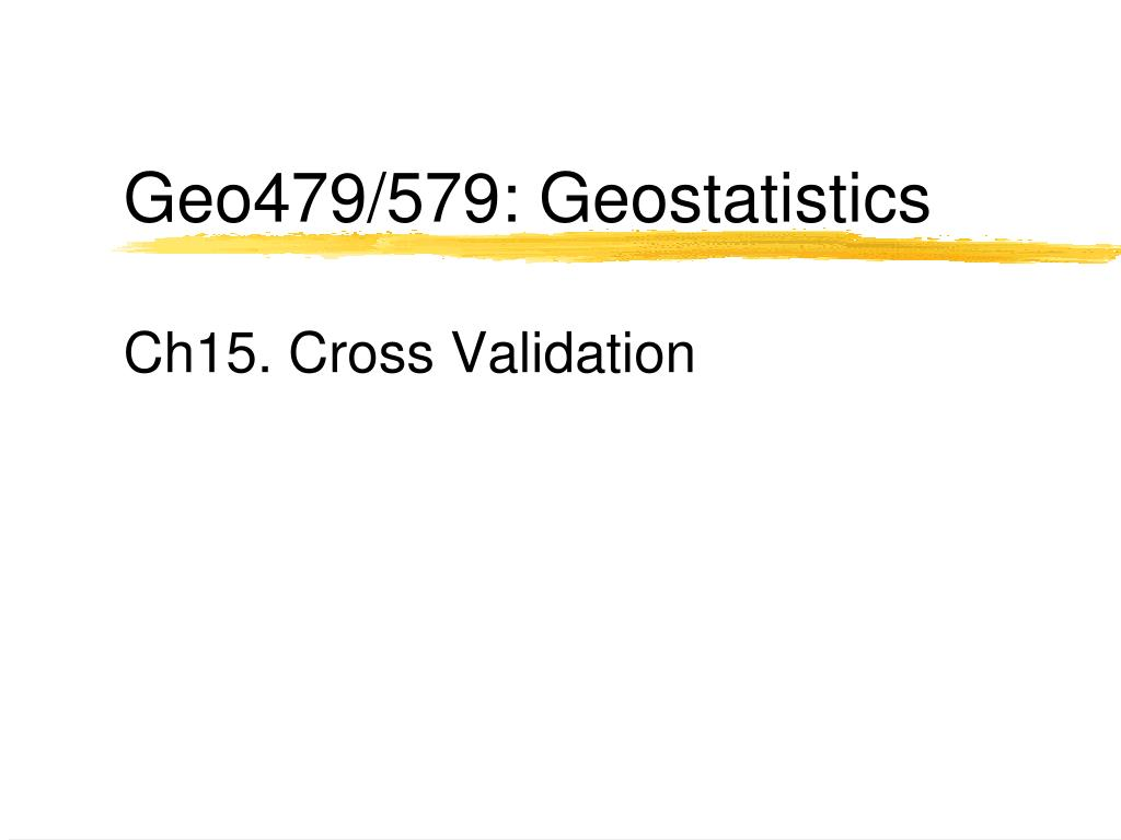 geo479 579 geostatistics ch15 cross validation l.