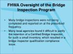 fhwa oversight of the bridge inspection program16