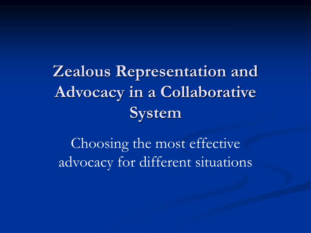 zealous representation and advocacy in a collaborative system l.