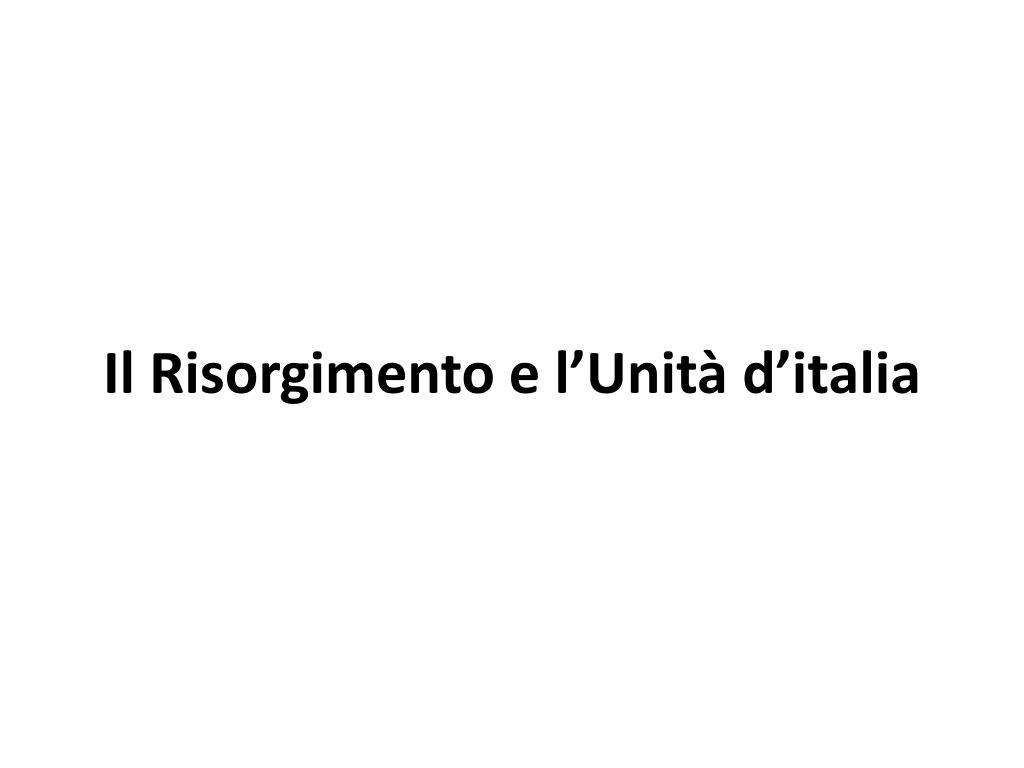 il risorgimento e l unit d italia