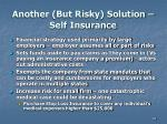 another but risky solution self insurance
