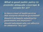 what is good public policy to promote adequate coverage access for all